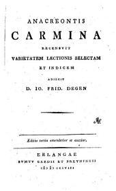 Anacreontis carmina recensuit varietatem lectionis selectam et indicem adiecit D. Io. Frid. Degen