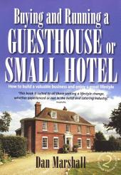 Buying and Running a Guesthouse or Small Hotel 2nd Edition: How to build a valuable business and enjoy a great lifestyle
