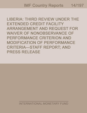 Liberia  Third Review Under the Extended Credit Facility Arrangement and Request for Waiver of Nonobservance of Performance Criterion and Modification of Performance Criteria Staff Report  and Press Release PDF