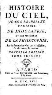Histoire du ciel: où l'on recherche l'origine de l'idolâtrie, et les méprises de la philosophie, sur la formation des corps célestes, et de toute la nature, Volume1