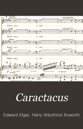 Caractacus: a cantata for soprano, tenor, baritone, and bass soli, chorus, and orchestra