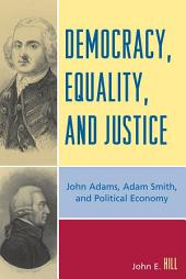 Democracy, Equality, and Justice: John Adams, Adam Smith, and Political Economy, Edition 2