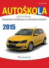 Autoškola: Moderní učebnice a testové otázky (2015)