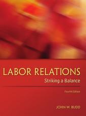 Labor Relations: Striking a Balance: Fourth Edition