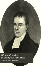 History of the Church in Burlington, New Jersey: Comprising the Facts and Incidents of Nearly Two Hundred Years, from Original, Contemporaneous Sources
