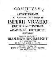 Comitivam ab augustissimo in terris Saxonicis imperii vicario rectori et concilio academiae Gryphicae indultam
