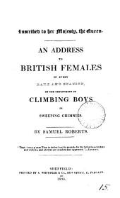 An address to British females of every rank and station, on the employment of climbing boys in sweeping chimnies: Volume 15