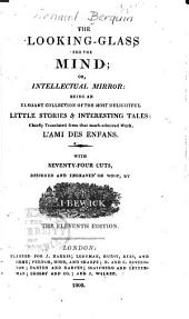 The Looking-glass for the Mind, Or, Intellectual Mirror: Being an Elegant Collection of the Most Delightful Little Stories & Interesting Tales