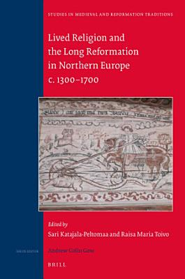 Lived Religion and the Long Reformation in Northern Europe c  1300   1700 PDF