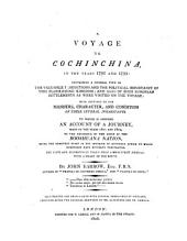 A Voyage to Cochinchina, in the Years 1792 and 1793: Containing a General View of the Valuable Productions and the Political Importance of this Flourishing Kingdom, and Also of Such European Settlements as Were Visited on the Voyage: with Sketches of the Manners, Character, and Condition of Their Several Inhabitants : To which is Annexed an Account of a Journey, Made in the Years 1801 and 1802, to the Residence of the Chief of the Booshuana Nationa, Being the Remotest Point in the Interior of Southern Africa to which Europeans Have Hitherto Penetrated ...