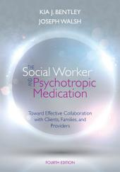 The Social Worker and Psychotropic Medication: Toward Effective Collaboration with Clients, Families, and Providers: Edition 4