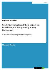 Celebrity Scandals and their Impact on Brand Image: A Study among Young Consumers: A Theoretical and Empirical Investigation