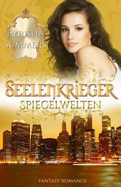 Seelenkrieger - Spiegelwelten: Band 5 der Fantasy-Romance-Saga