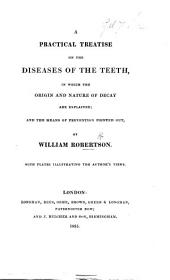 A Practical Treatise on the diseases of the teeth, in which the origin and nature of decay are explained; and the means of prevention pointed out ... With plates, etc
