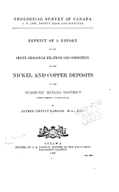Reprint of a report on the origin, geological relations and composition of the nickel and copper deposits of the Sudbury Mining District, Ontario, Canada