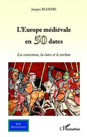 L'Europe médiévale en 50 dates: Les couronnes, la tiare et le turban