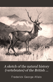 A Sketch of the Natural History (vertebrates) of the British Islands: With a Concise Bibliography of Popular Works Relating to the British Fauna, and a List of Field Clubs and Natural History Societies in the United Kingdom