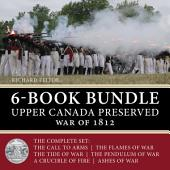 Upper Canada Preserved — War of 1812 6-Book Bundle: The Ashes of War / A Crucible of Fire / and four more...