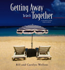 Getting Away to Get It Together  A Getaway Guide for Couples Book