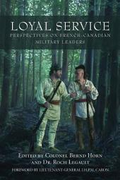 Loyal Service: Perspectives on French-Canadian Military Leaders