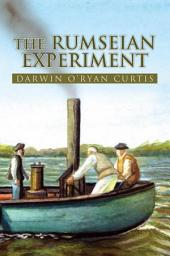 The Rumseian Experiment: Being an Account of the Imaginous Mr. Rumsey's Creation of Steamboats During the First Years of Our Republik