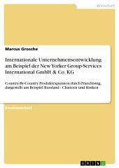 Internationale Unternehmensentwicklung am Beispiel der New Yorker Group-Services International GmbH & Co. KG: Country-By-Country Produktexpansion durch Franchising, dargestellt am Beispiel Russland - Chancen und Risiken