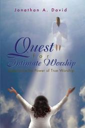 Quest for Intimate Worship: Experience the Power of True Worship