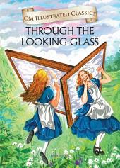 Through The Looking Glass : Om Illustrated Classics