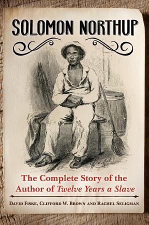 Solomon Northup  The Complete Story of the Author of Twelve Years A Slave PDF