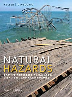 Natural Hazards  Earth s Processes as Hazards  Disasters  and Catastrophes  4th Edition  Book