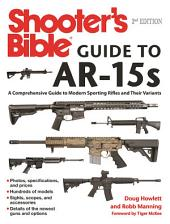 Shooter's Bible Guide to AR-15s, 2nd Edition: A Comprehensive Guide to Modern Sporting Rifles and Their Variants, Edition 2