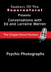 Psychic Photographs: Psychic Photographs (Conversations with the Ed and Lorraine Warren)