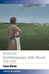 Reading the Contemporary Irish Novel 1987   2007 PDF