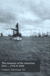 The romance of the American navy ... 1775 to 1909