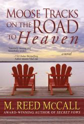 Moose Tracks On The Road To Heaven Book PDF