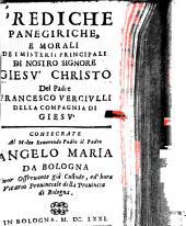 Prediche Panegiriche E Morali De I Misterii Principali Di Nostro Signore Giesv̀ Christo Del Padre Francesco Vercivlli Della Compagnia Di Giesv̀