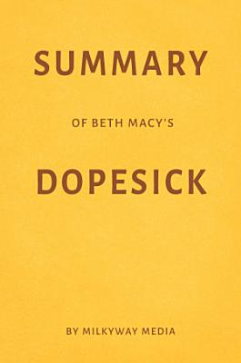 Summary of Beth Macy   s Dopesick by Milkyway Media