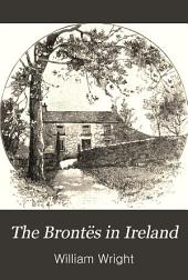 The Brontës in Ireland: Or, Facts Stranger Than Fiction