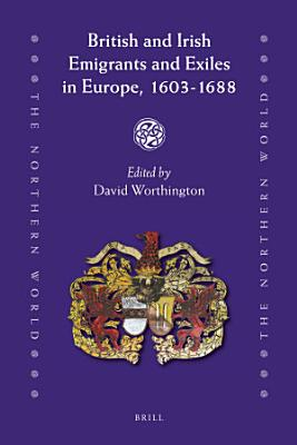 British and Irish Emigrants and Exiles in Europe  1603 1688