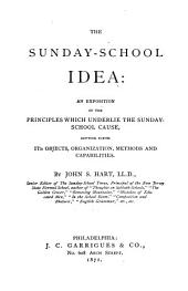 The Sunday-school Idea: An Exposition of the Principles which Underlie the Sunday-school Cause, Setting Forth Its Objects, Organization, Methods and Capabilities