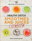 Healthy Detox SMOOTHIES and JUICES CookBook: 111 Easy Recipes for a Healthier Life