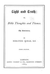 Light & Truth: Or, Bible Thoughts & Themes. The Revelation