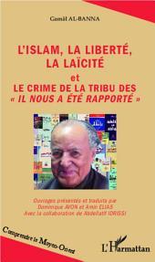 """L'islam, la liberté, la laïcité: et Le crime de la tribu des """"Il nous a été rapporté"""""""