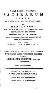 Satirarum Liber: cum eius vita, vetere scholiaste et Isaaci Casauboni notis ... ed. Frid. Duebner