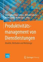 Produktivitätsmanagement von Dienstleistungen: Modelle, Methoden und Werkzeuge