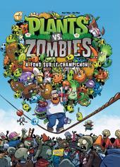 Plants vs zombies - Tome 5 - A fond sur le champignon