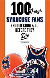 100 Things Syracuse Fans Should Know Do Before They Die Book PDF