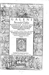 Secunda Classis Materiam Sanitatis conservatricem tradit, quae circa aerem: cibum, potum: somnum, vigiliam ... animi deniq[ue] affectus versatur: Volume 3