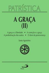 Patrística - A Graça (II) -: A graça e a liberdade | A correção fraterna | A predestinação dos santos | O dom da esperança