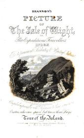 Brannon's Picture of the Isle of Wight: Or, The Expeditious Traveller's Index to Its Prominent Beauties & Objects of Interest ; Compiled Especially with Reference to Those Numerous Visitors who Can Spare But Two Or Three Days to Make the Tour of the Island
